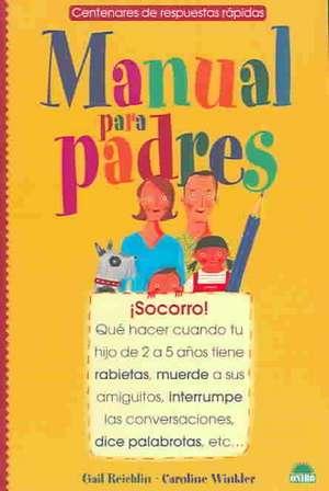 Manual para padres : ¡socorro! que hacer cuando tu hijo de 2 a 5 años tiene rabietas, muerde a sus amiguitos, interrumpe las conversaciones, dice palabrotas--