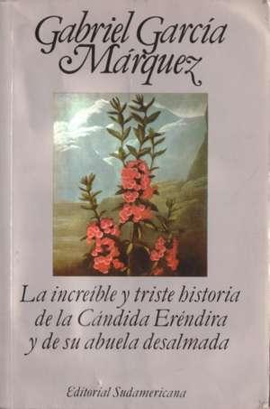 La increible y triste historia de la candida Erendira y de su abuela dsalmada de Gabriel García Márquez