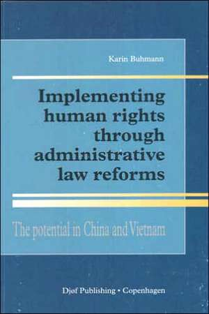 Implementing Human Rights Through Administrative Reforms:  The Potential in China and Vietnam de Karin Buhmann