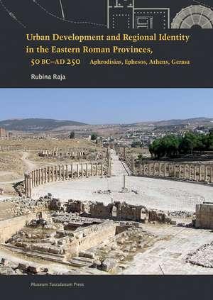 Urban Development and Regional Identity in the Eastern Roman Provinces 50 BC – AD 250 – Aphrodisias, Ephesos, Athens, Gerasa