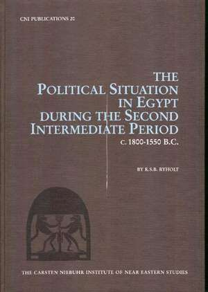 Political Situation in Egypt During the Second Intermediate Period c1800-1550 BC de K S B Ryholt
