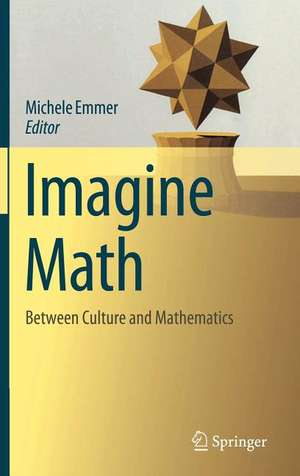 Imagine Math: Between Culture and Mathematics de Michele Emmer