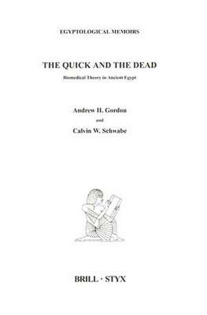 The Quick and the Dead:  Biomedical Theory in Ancient Egypt de A. H. Gordon
