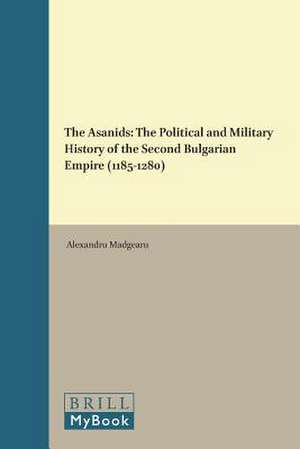 The Asanids: The Political and Military History of the Second Bulgarian Empire (1185-1280)