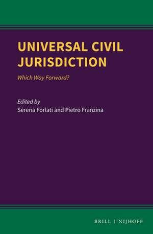 Universal Civil Jurisdiction: Which Way Forward? de Serena Forlati