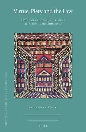 Virtue, Piety and the Law: A Study of Birgivī Meḥmed Efendī's <i>al-Ṭarīqa al-muḥammadiyya</i> de Katharina Anna Ivanyi