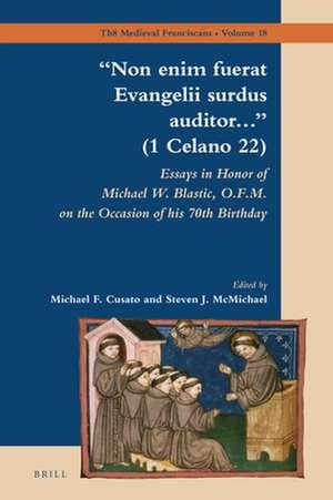 """Non enim fuerat Evangelii surdus auditor…"" (1 Celano 22): Essays in Honor of Michael W. Blastic, O.F.M. on the Occasion of his 70th Birthday de Michael Cusato"
