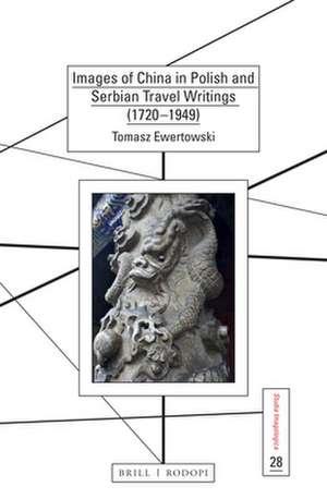 Images of China in Polish and Serbian Travel Writings (1720-1949) de Tomasz Ewertowski