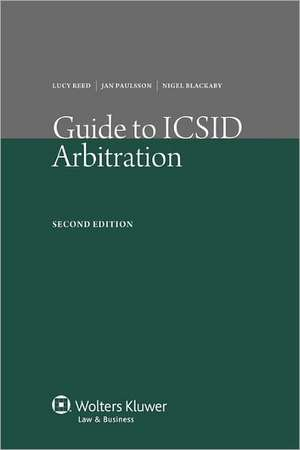 Guide to ICSID Arbitration. 2nd Edition de Reed