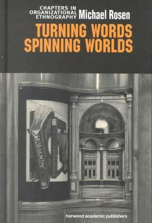 Turning Words, Spinning Worlds:  Chapter in Organizational Ethnography de Michael Rosen