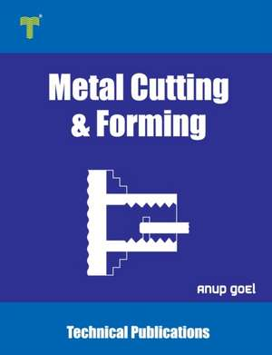 Metal Cutting and Forming: Machining Techniques and Applications de Anup Goel