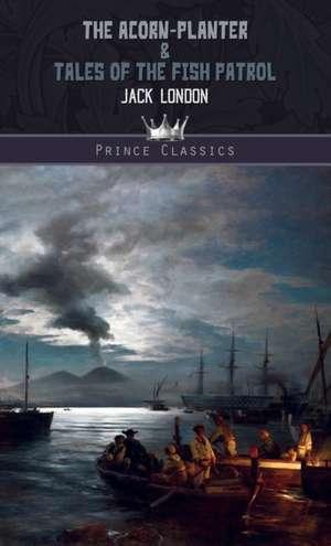 Acorn-Planter & Tales of the Fish Patrol de Jack London