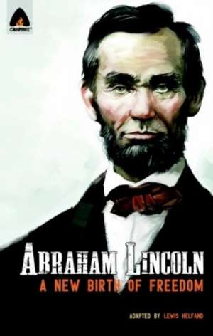 Abraham Lincoln: From The Log Cabin To The White House de Lewis Helfand