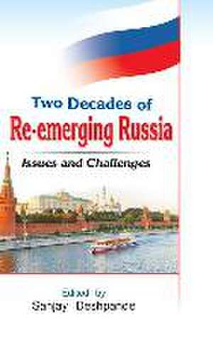 Two Decades of Re-Emerging Russia:  Challenges and Prospects de Sanjay Deshpande