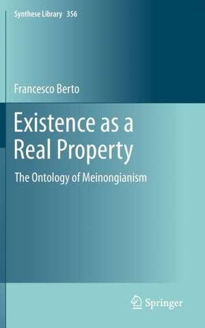 Existence as a Real Property: The Ontology of Meinongianism de Francesco Berto