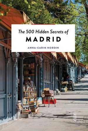 The 500 Hidden Secrets of Madrid de Anna-Carin Nordin