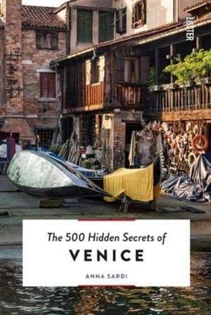500 Hidden Secrets of Venice de Anna Sardi