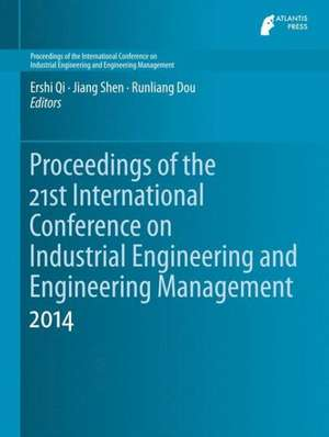Proceedings of the 21st International Conference on Industrial Engineering and Engineering Management 2014 de Ershi Qi