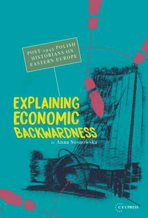 Explaining Economic Backwardness de Anna Sosnowska