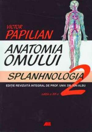 ANATOMIA OMULUI, VOL. II SPLANHNOLOGIA de Victor Papilian