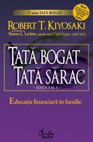 Tată bogat, tată sărac. Educaţia financiară în familie - Ediţia a III-a de Robert Kiyosaki