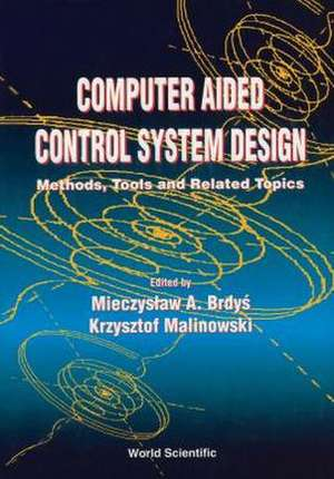 Computer Aided Control System Design:  Methods, Tools and Related Topics de Mieczystaw Brdys