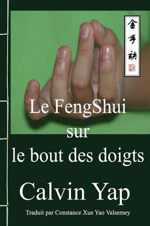 Le Fengshui Sur Le Bout Des Doigts de Calvin Yap
