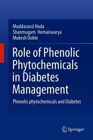 Role of Phenolic Phytochemicals in Diabetes Management: Phenolic Phytochemicals and Diabetes  de Muddasarul Hoda