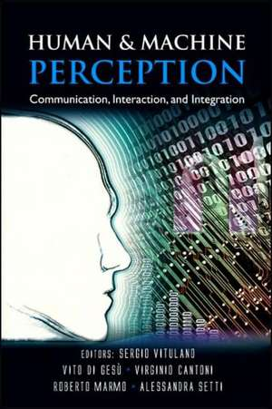Human and Machine Perception:  Communication, Interaction, and Integration de Virginio Cantoni