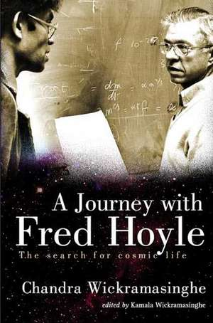 Journey with Fred Hoyle, A:  The Search for Cosmic Life de Nanlin Chandra Wickramasinghe