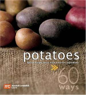 Potatoes in 60 Ways:  Great Recipe Ideas with a Classic Ingredient de  Marshall Cavendish Cuisine