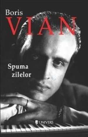 SPUMA ZILELOR de Boris Vian