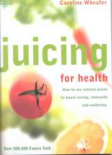 Juicing for Health, New Edition: How To Use Natural Juices To Boost Energy, Immunity and Wellbeing