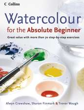Watercolour for the Absolute Beginner:  Great Value with More Than 70 Step-By-Step Exercises