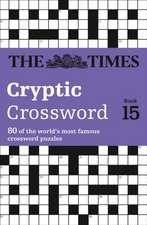 Times Cryptic Crossword Book 15:  80 of the World S Most Famous Crossword Puzzles