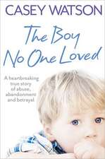 The Boy No One Loved:  How Addiction Is Invading Our Lives and Taking Over Our World