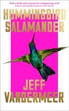 VanderMeer, J: Hummingbird Salamander