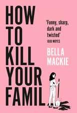Mackie, B: How to Kill Your Family
