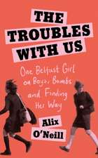 O'Neill, A: The Troubles with Us