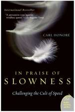 In Praise of Slowness: (Elogiu lentorii)