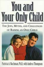 You and Your Only Child: The Joys, Myths, and Challenges of Raising an Only Child