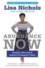Abundance Now: Amplify Your Life & Achieve Prosperity Today