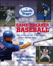 The Louisville Slugger® Book of Game-Breaker Baseball: How to Master 30 of the Game's Most Difficult Plays