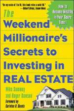 The Weekend Millionaire's Secrets to Investing in Real Estate: How to Become Wealthy in Your Spare Time