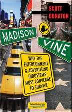 Madison & Vine: Why the Entertainment and Advertising Industries Must Converge to Survive