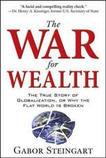 The War for Wealth:  The True Story of Globalization, or Why the Flat World Is Broken