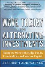 Wave Theory For Alternative Investments:   Riding The Wave with Hedge Funds, Commodities, and Venture Capital