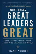 What Makes Great Leaders Great: Management Lessons from Icons Who Changed the World