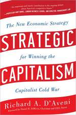 Strategic Capitalism: The New Economic Strategy for Winning the Capitalist Cold War