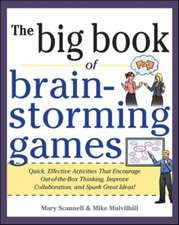The Big Book of Brain-Storming Games: Quick, Effective Activities That Encourage Out-Of-The-Box Thinking, Improve Collaboration, and Spark Great Ideas
